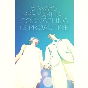 5 ways premarital counseling is proactive